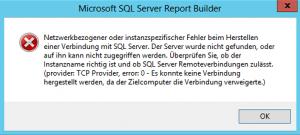 provider: TCP Provider, error: 0 - Microsoft SQL Server Report Builder - Netzwerkbezogener oder instanzspezifischer Fehler beim Herstellen einer Verbindung mit SQL Server - provider TCP Provider, error 0 - SSRS