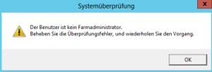 PowerPivot-Konfigurationstool - Konfiguration von PowerPivot für SharePoint 2013 - Systemüberprüfung - Der Benutzer ist kein Farmadministrator