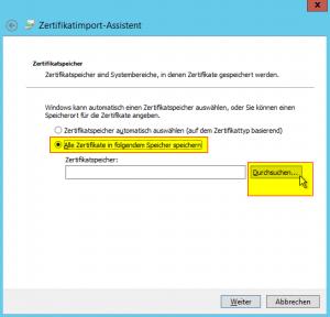 Zertifikat installieren - Zertifikatimport-Assistent - Alle Zertifikate in folgendem Speicher speichern