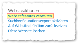 Websiteeinstellungen - Websiteaktionen - Websitefeatures verwalten - Button - SharePoint 2013