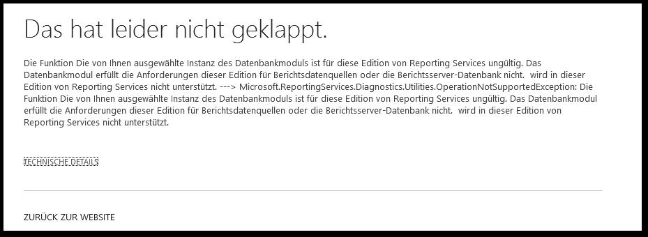 Das hat leider nicht geklappt - Die Funktion Die von Ihnen ausgewählte Instanz des Datenbankmoduls ist für diese Edition von Reporting Services ungültig - SSRS Fehler - SharePoint 2013