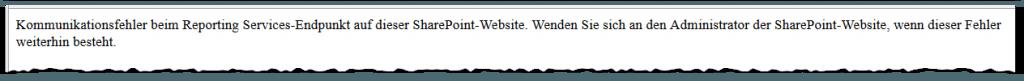 SSRS - Kommunikationsfehler beim Reporting Services-Endpunkt auf dieser SharePoint-Website. Wenden Sie sich an den Administrator der SharePoint-Website, wenn dieser Fehler weiterhin besteht. - SharePoint 2013