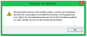 SSRS - Meldung von Webseite - Abonnements können nicht erstellt werden, weil die zum Ausführen des Berichts verwendeten Anmeldeinformationen nicht gespeichert sind