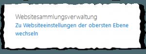 Websiteeinstellungen einer Unterseite - Websitesammlungsverwaltung - Zu Websiteeinstellungen der obersten Ebene wechseln - SharePoint 2013