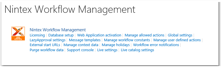 CA - ZA - Nintex Workflow Management 2013 - Licensing - Database setup - Web Application activation - Manage allowed actions - Global settings - LazyApproval - Message templates - Manage workflow constants - Manage user defined actions - External start URLs - Manage context data - Manage holidays - Workflow error notifications - Purge workflow data - Support console Live settings - Live catalog settings - SharePoint 2013.png