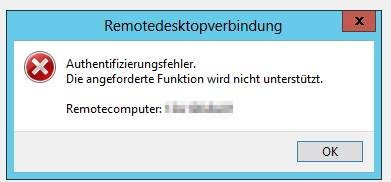 Remotedesktopverbindung - Authentifizierungsfehler - Die angeforderte Funktion Wird nicht unterstützt - Error
