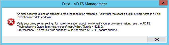 Error message: The request was aborted: Could not create SSL/TLS secure channel - Error - AD FS Management - An error occurred during an attempt to read the federation metadata